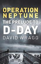 Operation Neptune : the Prelude to D-Day.