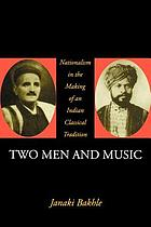 Two men and music : nationalism in the making of an Indian classical tradition