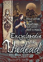 Encyclopedia of the undead : a field guide to creatures that cannot rest in peace