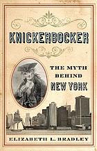 Knickerbocker : the myth behind New York