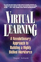 Virtual learning : a revolutionary approach to building a highly skilled workforce