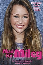 Mad for Miley : an unauthorized biography