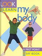 Look & learn about my body.