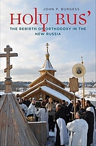 Holy Rus' : the rebirth of Orthodoxy in the New Russia