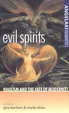 Evil spirits : nihilism and the fate of modernity