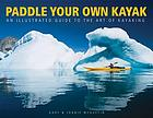 Paddle your own kayak : an illustrated guide to the art of kayaking