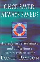 Once saved always saved : a study in perseverance and inheritance