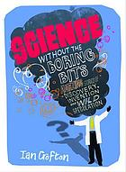 Science without the boring bits : a curious chronology of discovery, invention and wild speculation
