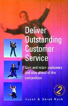 Deliver outstanding customer service : gain and retain customers and stay ahead of the competition