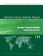 Global financial stability report : durable financial stability : getting there from here.