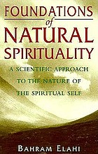 Foundations of natural spirituality : a scientific approach to the nature of the spiritual self