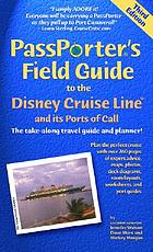 PassPorter's field guide to the Disney Cruise Line : the take-along travel guide and planner