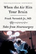 When the air hits your brain : tales of neurosurgery