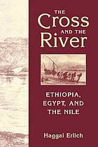 The cross and the river : Ethiopia, Egypt, and the Nile