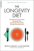 The longevity diet : the only proven way to slow the aging process and maintain peak vitality-- through calorie restriction