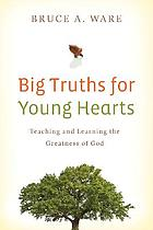 Big truths for young hearts : teaching and learning the greatness of God