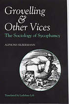 Grovelling and other vices : the sociology of sycophancy