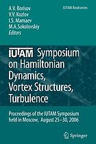 IUTAM Symposium on Hamiltonian Dynamics, Vortex Structures, Turbulence : proceedings of the IUTAM Symposium held in Moscow, 25-30 August, 2006