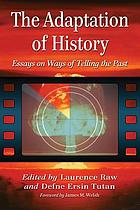The adaptation of history : essays on ways of telling the past