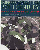 Impressions of the 20th century : fine art prints from the V & A Collection