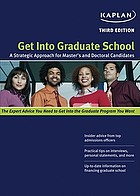 Get into graduate school : a strategic approach for masters and doctoral candidates