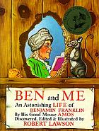 Ben and me : a new and astonishing life of Benjamin Franklin as written by his good mouse, Amos