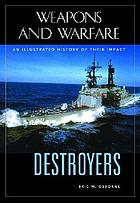 Destroyers : an illustrated history of their impact