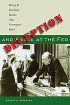 Deception and abuse at the Fed : Henry B. Gonzalez battles Alan Greenspan's Bank