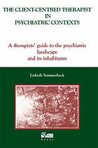The client-centred therapist in psychiatric contexts : a therapists' guide to the psychiatric landscape and its inhabitants