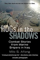 HOGs in the shadows : combat stories from Marine snipers in Iraq