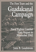 The first team and the Guadalcanal campaign : naval fighter combat from August to November 1942