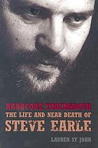 Hardcore troubadour : the life and near death of Steve Earle