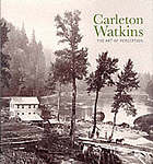 Carleton Watkins : the art of perception ; [exhibition schedule: San Francisco Museum of Modern Art, May 28 to September 7, 1999, Metropolitan Museum of Art, New York, October 11, 1999, to January 9, 2000, National Gallery of Art, Washington, D.C., February 6 to April 30, 2000]