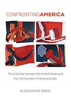 Confronting America: The Cold War Between the United States and the Communists in France and Italy (The New Cold War History)