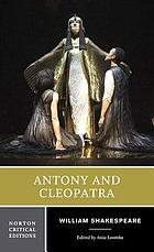 Antony and Cleopatra : authoritative text, sources, analogues, and contexts, criticism, adaptations, rewritings, and appropriations