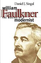 William Faulkner : the making of a modernist