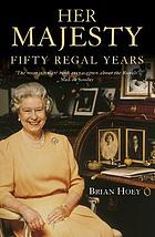 Her Majesty : fifty regal years