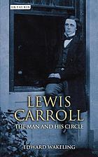 Lewis Carroll : the man and his circle