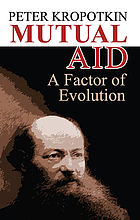 Mutual aid : a factor of evolution / Peter Kropotkin.