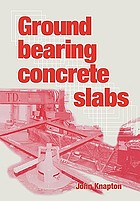 Ground bearing concrete slabs : specification, design, construction and behaviour