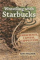 Wrestling with Starbucks : conscience, capital, cappuccino