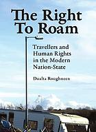 The right to roam : travellers and human rights in the modern nation-state