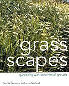 Grass scapes : gardening with ornamental grasses