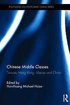 Chinese middle classes : Taiwan, Hong Kong, Macao and China