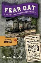 Fear dat New Orleans : a guide to the voodoo, vampires, graveyards & ghosts of the Crescent City