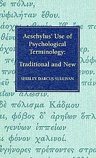 Aeschylus' use of psychological terminology : traditional and new