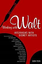 Working with Walt : interviews with Disney artists