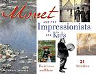 Monet and the Impressionists for kids : their lives and ideas, 21 activities