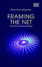 Framing the net : the Internet and human rights