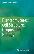 Planctomycetes : cell structure, origins and biology